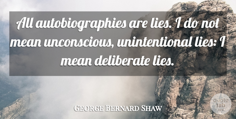 George Bernard Shaw Quote About Lying, Mean, Autobiography: All Autobiographies Are Lies I...