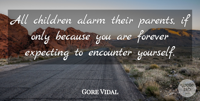 Gore Vidal Quote About Children, Parent, Forever: All Children Alarm Their Parents...