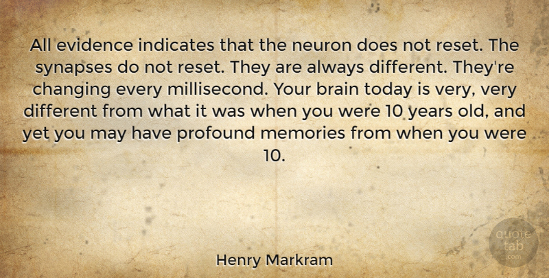 Henry Markram Quote About Changing, Evidence, Profound: All Evidence Indicates That The...