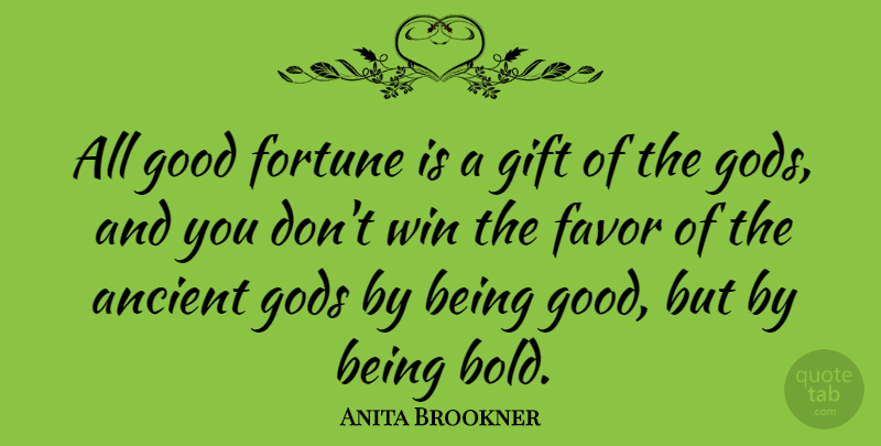 Anita Brookner Quote About Winning, Favors, Ancient: All Good Fortune Is A...