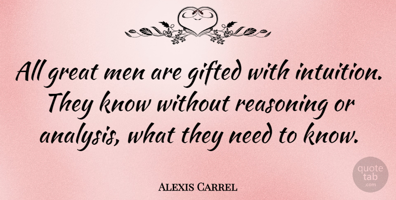 Alexis Carrel All Great Men Are Gifted With Intuition They Know