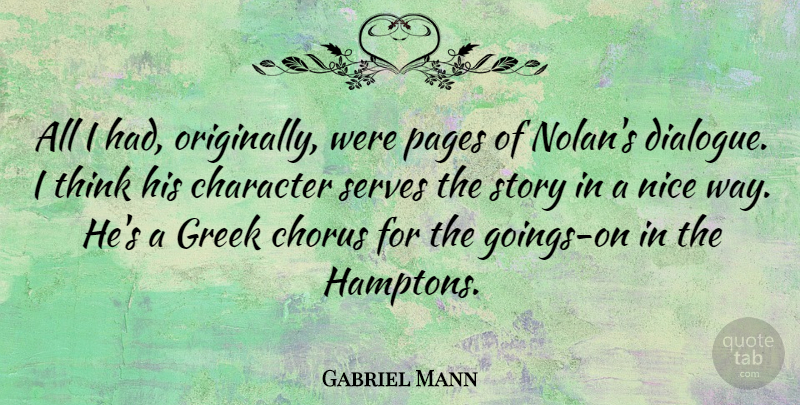 Gabriel Mann Quote About Chorus, Greek, Pages, Serves: All I Had Originally Were...