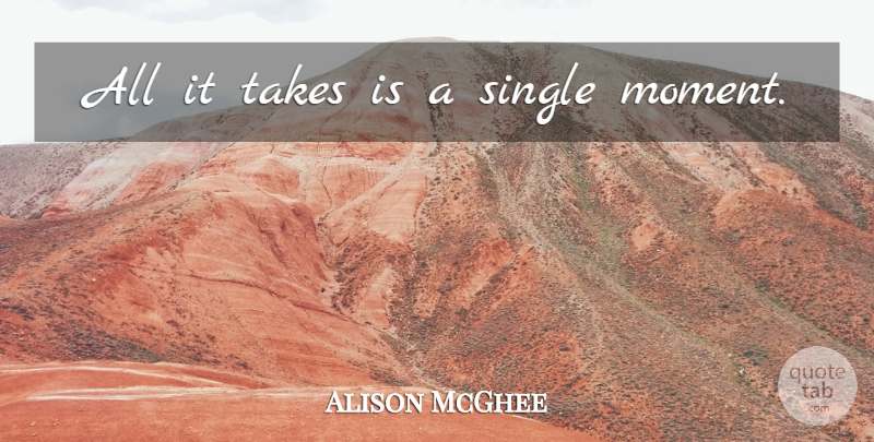 Alison McGhee Quote About Single Mom, Moments: All It Takes Is A...