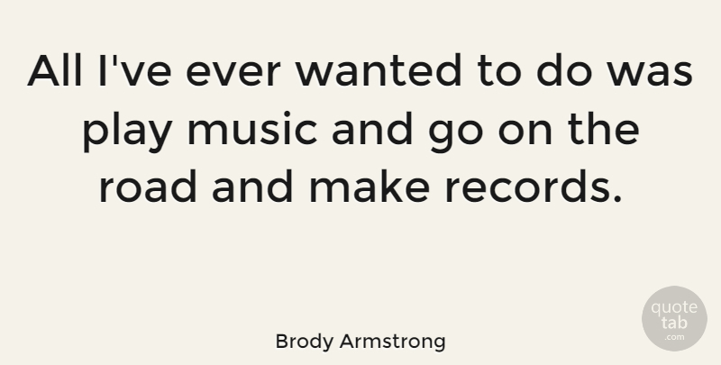 Brody Armstrong Quote About Australian Musician, Music: All Ive Ever Wanted To...