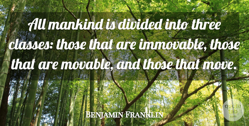 Benjamin Franklin Quote About Motivational, Attitude, War: All Mankind Is Divided Into...