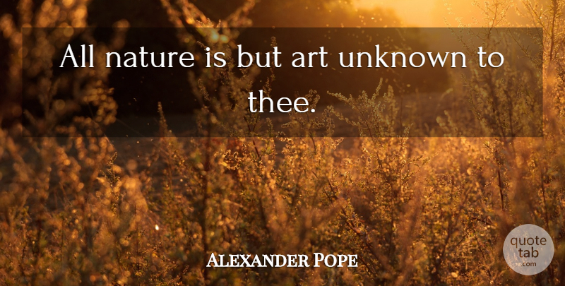 Alexander Pope Quote About Art, Nature, Literature: All Nature Is But Art...