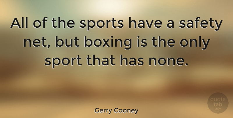 Gerry Cooney Quote About Sports, Boxing, Safety: All Of The Sports Have...