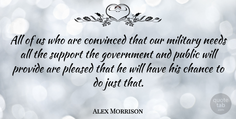 Alex Morrison Quote About Chance, Convinced, Government, Military, Needs: All Of Us Who Are...