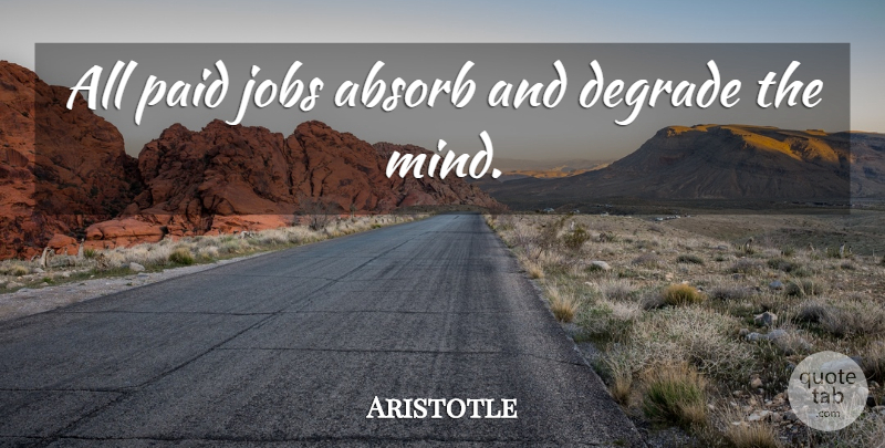 Aristotle Quote About Jobs, Business, Work: All Paid Jobs Absorb And...