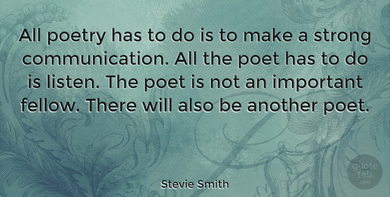 Stevie Smith Quote About Strong, Communication, Important: All Poetry Has To Do...