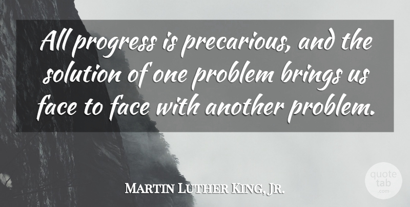 Martin Luther King, Jr. Quote About Decision, Progress, Faces: All Progress Is Precarious And...