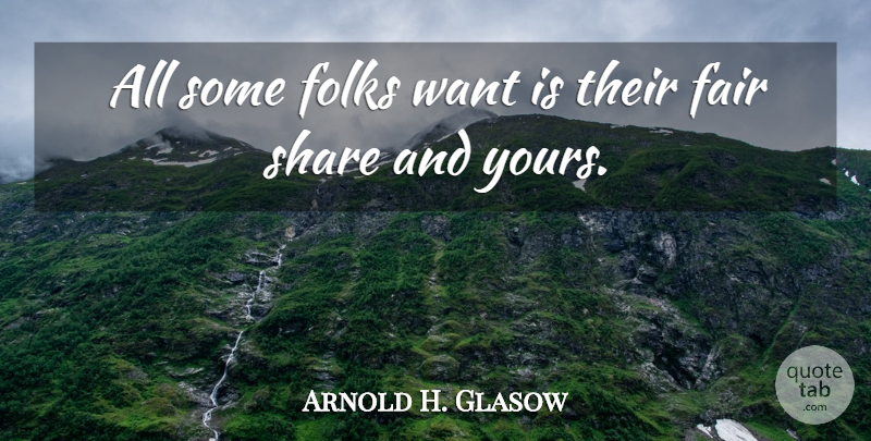 Arnold H. Glasow Quote About Australian Actor: All Some Folks Want Is...