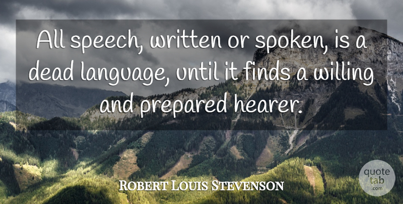 Robert Louis Stevenson Quote About Speech, Language, Willing: All Speech Written Or Spoken...