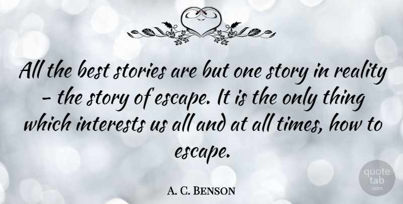 A. C. Benson Quote About Best, British Author, Interests, Stories: All The Best Stories Are...