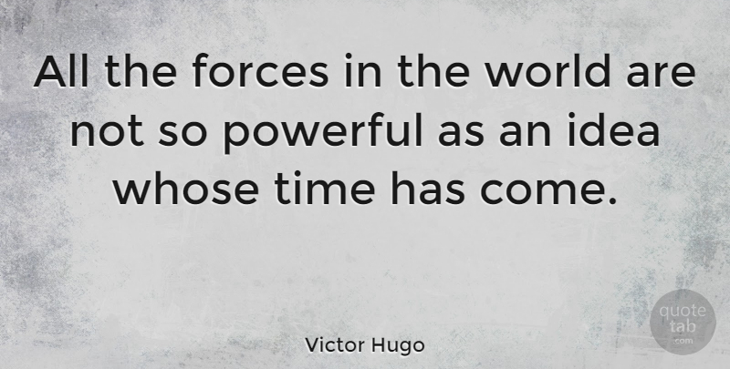Victor Hugo Quote About Strength, Time, Powerful: All The Forces In The...