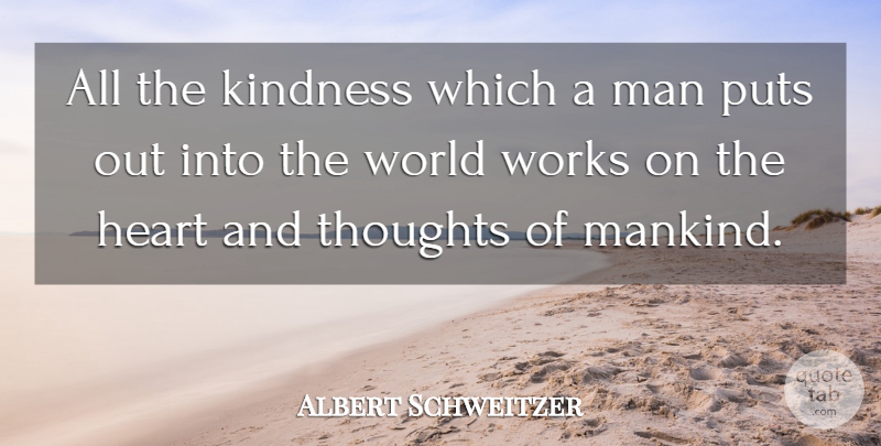 Albert Schweitzer Quote About Kindness, Heart, Men: All The Kindness Which A...
