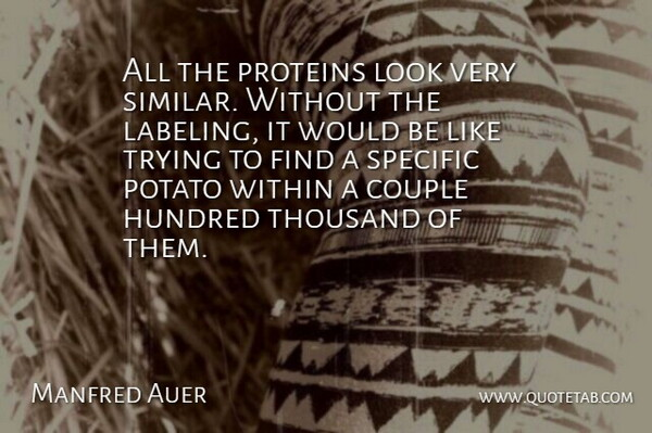 Manfred Auer Quote About Couple, Hundred, Potato, Proteins, Specific: All The Proteins Look Very...