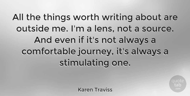 Karen Traviss Quote About Outside, Worth: All The Things Worth Writing...
