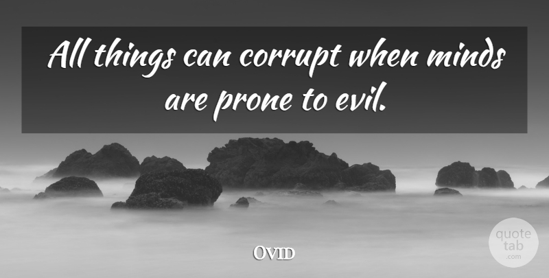 Ovid Quote About Prone: All Things Can Corrupt When...