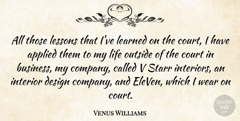 Venus Williams Quote About Design, Lessons, Ive Learned: All Those Lessons That Ive...