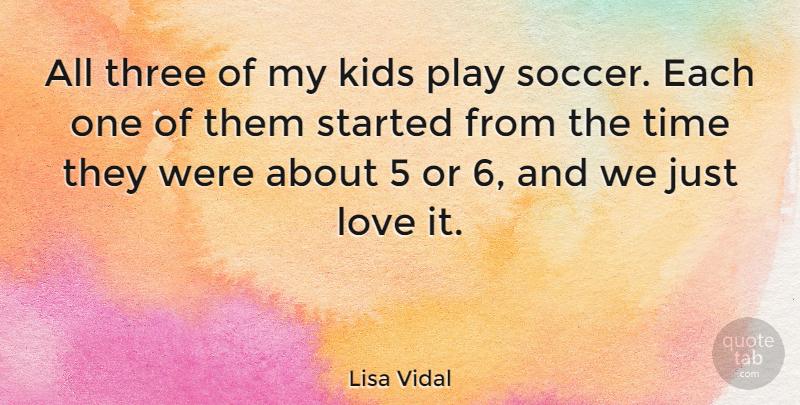 Lisa Vidal All Three Of My Kids Play Soccer Each One Of Them