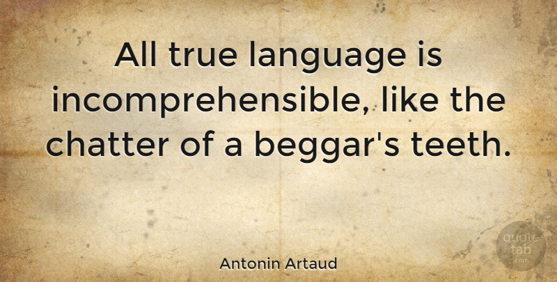 Antonin Artaud Quote About Communication, Teeth, Language: All True Language Is Incomprehensible...