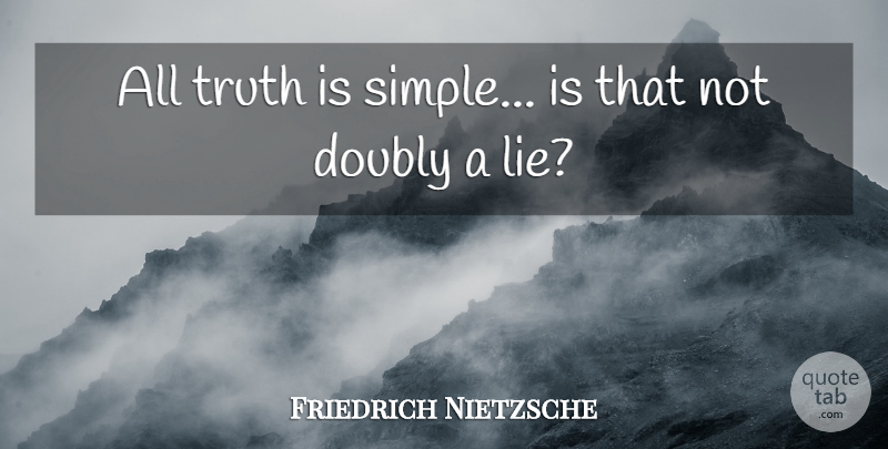 Friedrich Nietzsche Quote About Fake People, Truth, Lying: All Truth Is Simple Is...