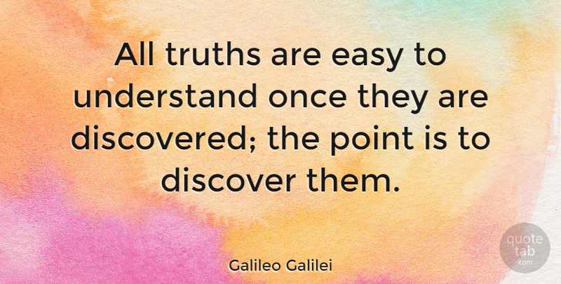 Galileo Galilei: All truths are easy to understand once ...