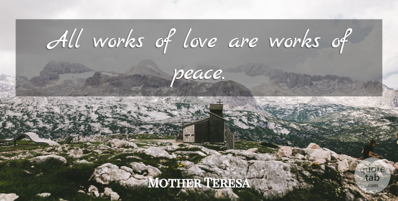 Mother Teresa Quote About Peace, Power Of Love, Being At Peace: All Works Of Love Are...