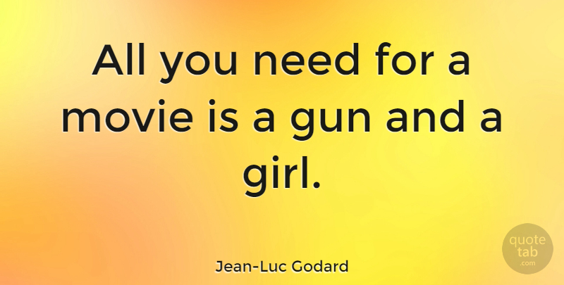 Jean-Luc Godard Quote About Movie, Girl, Gun: All You Need For A...