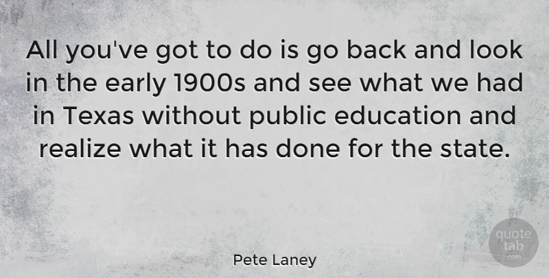 Pete Laney Quote About Education, Public, Realize: All Youve Got To Do...
