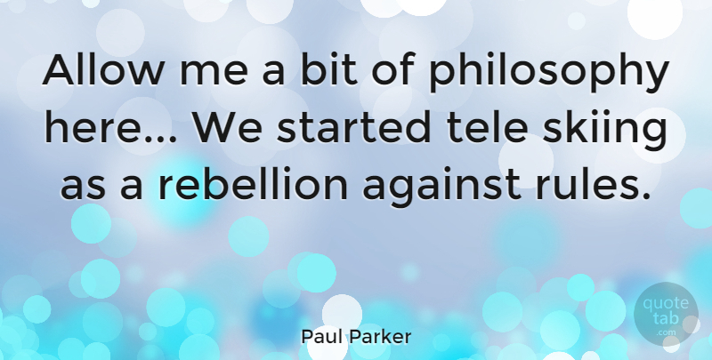 Paul Parker Quote About Against, Allow, Bit, English Athlete, Rebellion: Allow Me A Bit Of...
