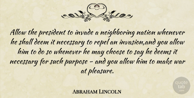 Abraham Lincoln Quote About Allow, Choose, Deem, Invade, Nation: Allow The President To Invade...