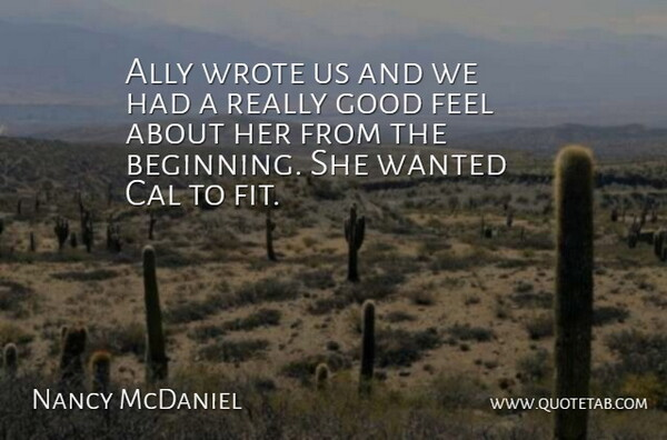 Nancy McDaniel Quote About Ally, Cal, Good, Wrote: Ally Wrote Us And We...