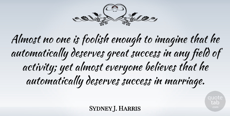 Sydney J. Harris Quote About Anniversary, Marriage, Congratulations: Almost No One Is Foolish...