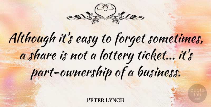 Peter Lynch Although Its Easy To Forget Sometimes A Share Is Not