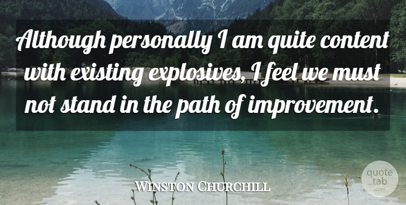 Winston Churchill Quote About Path, Improvement, Feels: Although Personally I Am Quite...