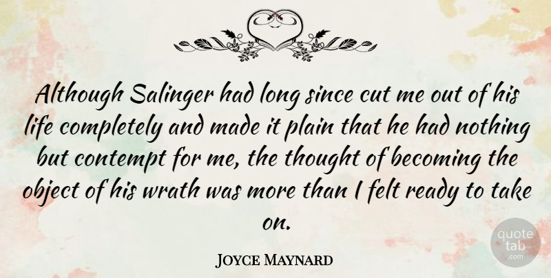 Joyce Maynard Quote About Cutting, Wrath, Long: Although Salinger Had Long Since...