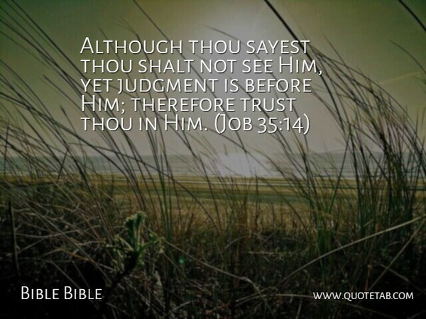 Bible Bible Quote About Although, Judgment, Shalt, Therefore, Thou: Although Thou Sayest Thou Shalt...