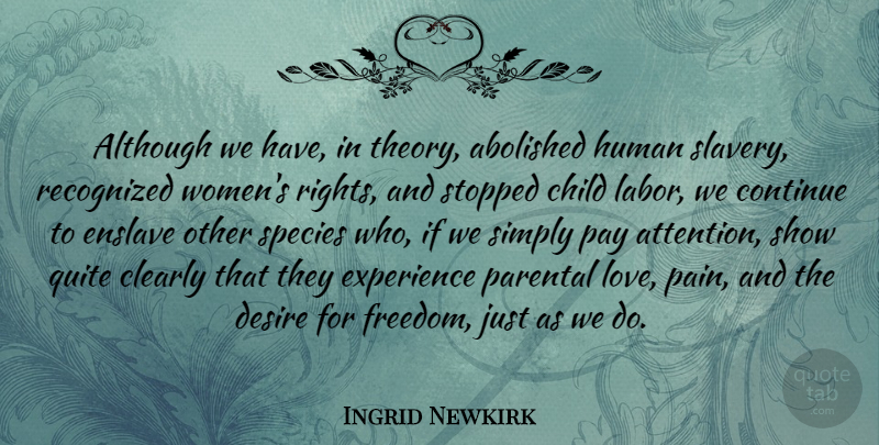Ingrid Newkirk Quote About Children, Pain, Rights: Although We Have In Theory...