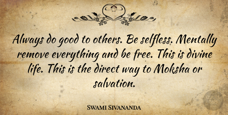 Swami Sivananda Quote About Direct, Divine, Good, Mentally, Remove: Always Do Good To Others...