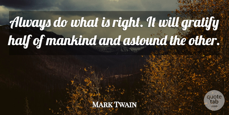 Mark Twain Quote About Inspirational, Half, Morality: Always Do What Is Right...