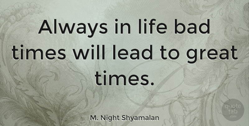 M Night Shyamalan Always In Life Bad Times Will Lead To Great