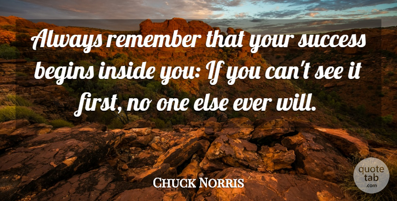 Chuck Norris Quote About Firsts, Remember, Ifs: Always Remember That Your Success...