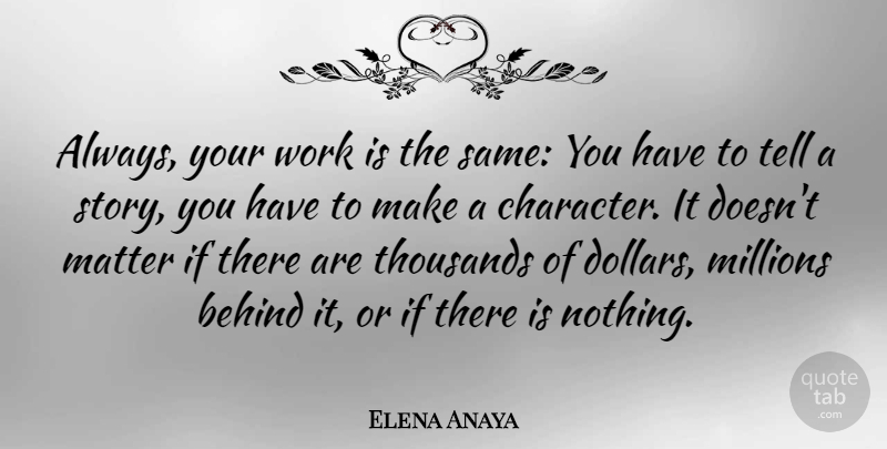 Elena Anaya Quote About Character, Dollars, Stories: Always Your Work Is The...