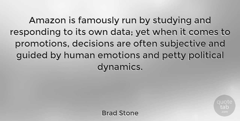Brad Stone Quote About Amazon, Emotions, Guided, Human, Petty: Amazon Is Famously Run By...