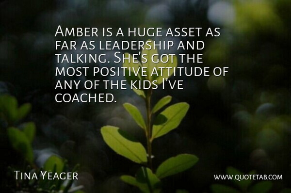 Tina Yeager Quote About Amber, Asset, Attitude, Far, Huge: Amber Is A Huge Asset...