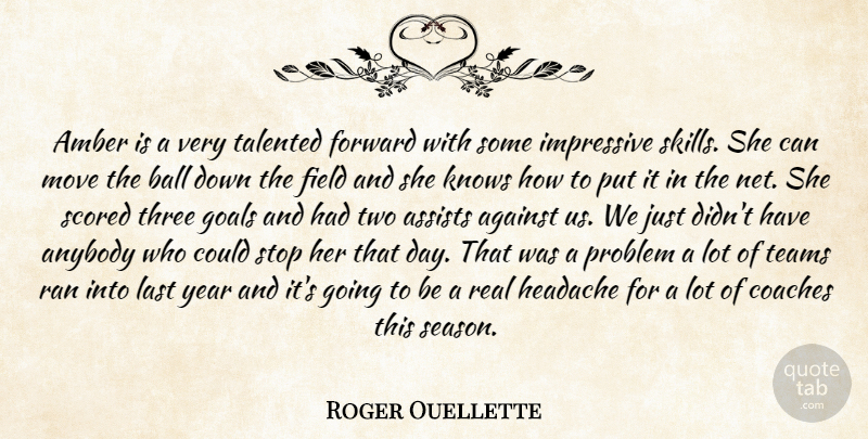 Roger Ouellette Quote About Against, Amber, Anybody, Ball, Coaches: Amber Is A Very Talented...