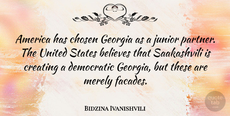 Bidzina Ivanishvili Quote About America, Believes, Chosen, Democratic, Junior: America Has Chosen Georgia As...