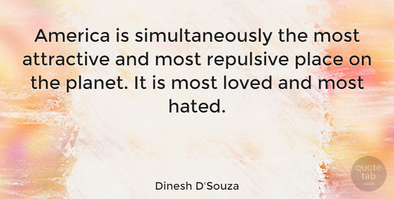 Dinesh D'Souza Quote About America, Attractive, Planets: America Is Simultaneously The Most...